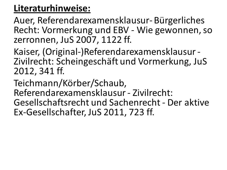 Literaturhinweise: Auer, Referendarexamensklausur- Bürgerliches Recht: Vormerkung und EBV - Wie gewonnen, so zerronnen, JuS 2007, 1122 ff.
