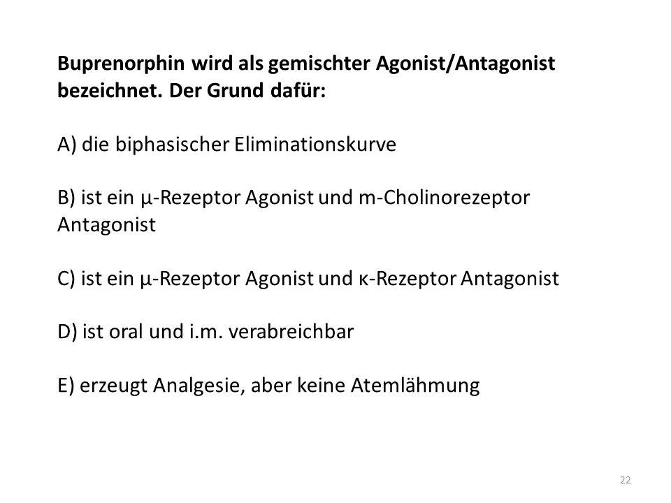 Buprenorphin wird als gemischter Agonist/Antagonist bezeichnet