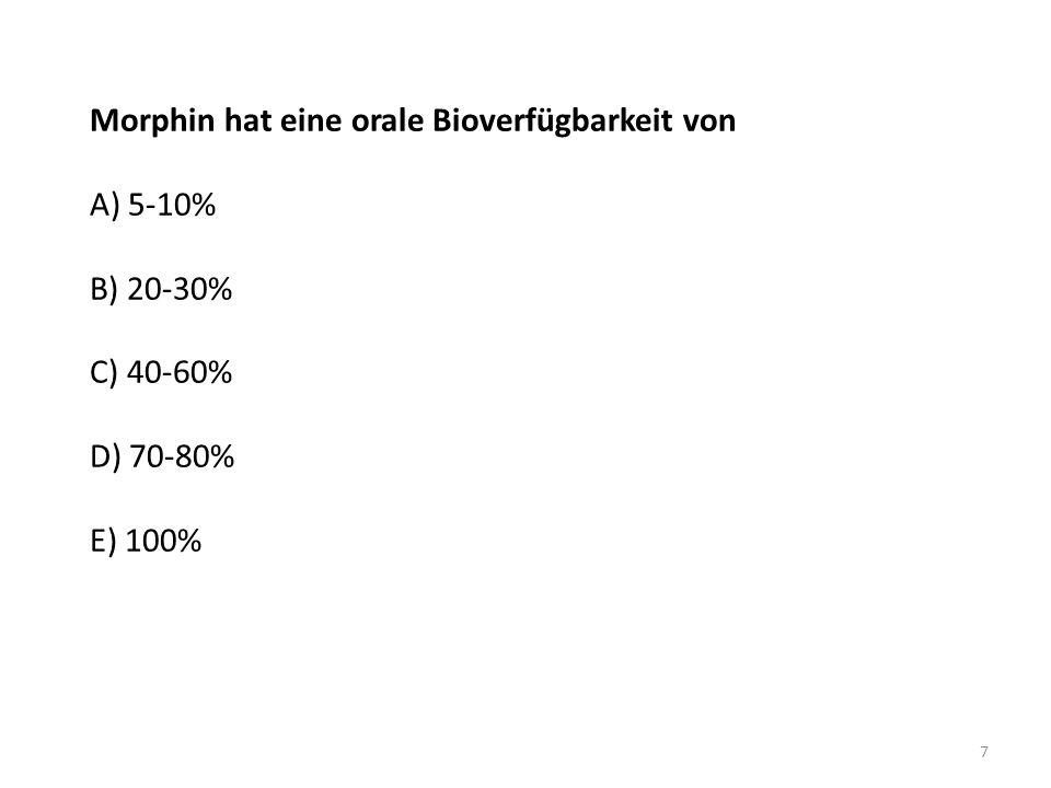 Morphin hat eine orale Bioverfügbarkeit von A) 5-10% B) 20-30% C) 40-60% D) 70-80% E) 100%