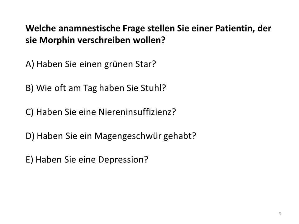 Welche anamnestische Frage stellen Sie einer Patientin, der sie Morphin verschreiben wollen.