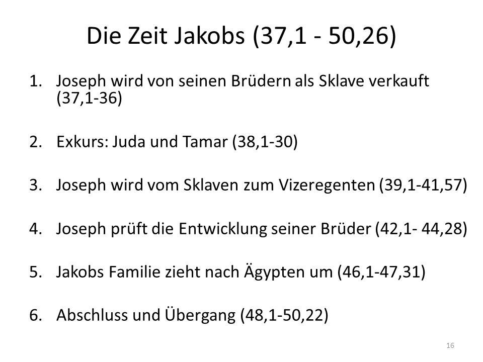 Die Zeit Jakobs (37,1 - 50,26) Joseph wird von seinen Brüdern als Sklave verkauft (37,1-36) Exkurs: Juda und Tamar (38,1-30)