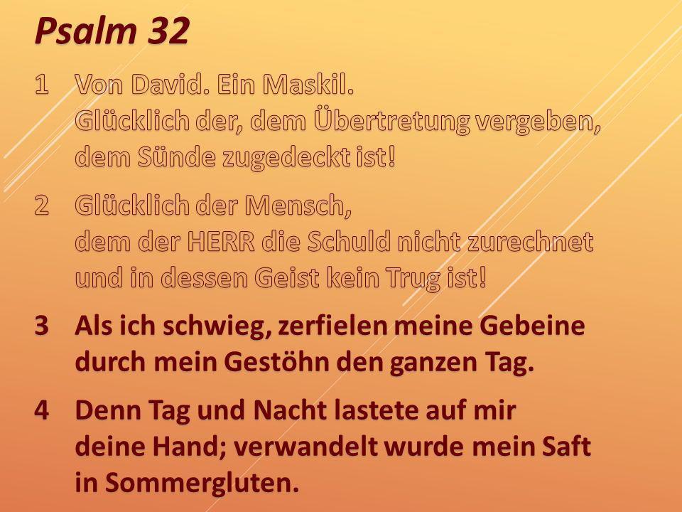 1 Von David. Ein Maskil. Glücklich der, dem Übertretung vergeben, dem Sünde zugedeckt ist!
