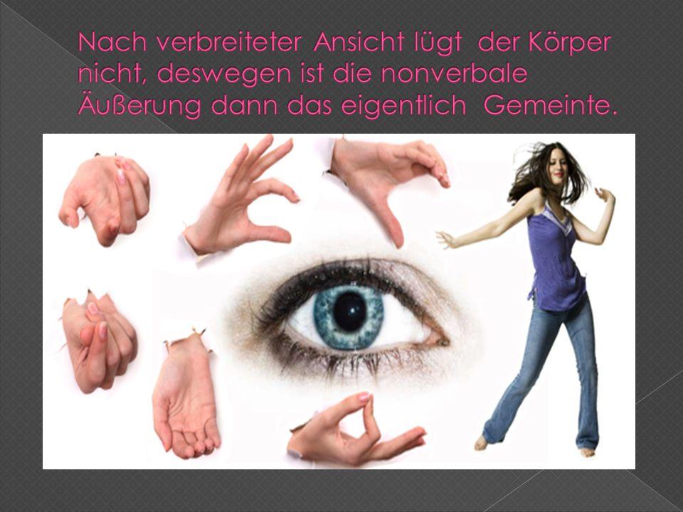Nach verbreiteter Ansicht lügt der Körper nicht, deswegen ist die nonverbale Äußerung dann das eigentlich Gemeinte.