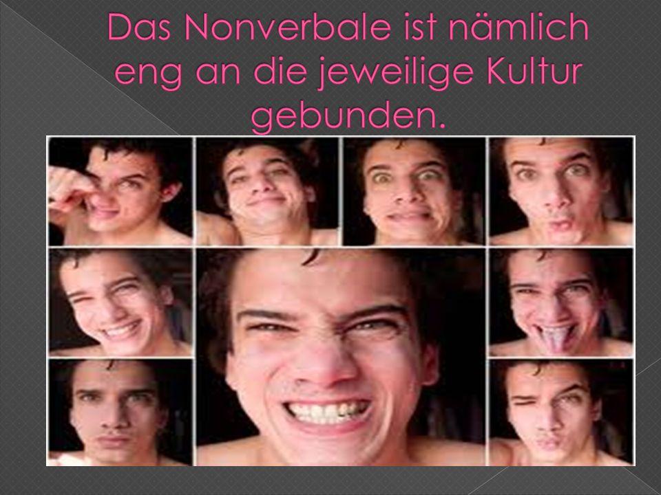 Das Nonverbale ist nämlich eng an die jeweilige Kultur gebunden.