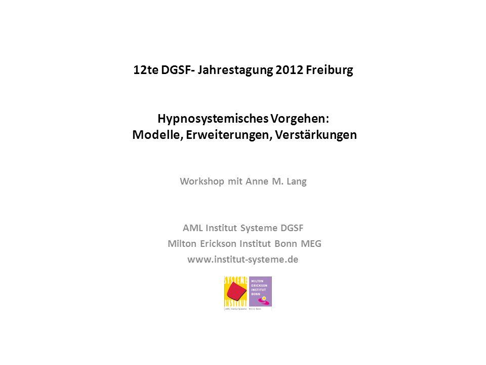 12te DGSF- Jahrestagung 2012 Freiburg Hypnosystemisches Vorgehen: Modelle, Erweiterungen, Verstärkungen