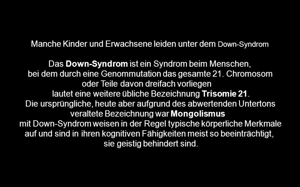 Manche Kinder und Erwachsene leiden unter dem Down-Syndrom