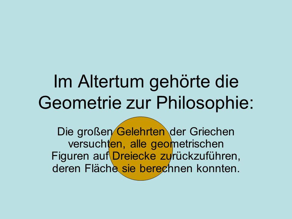 Im Altertum gehörte die Geometrie zur Philosophie: