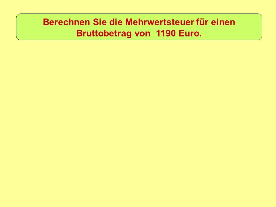 Berechnen Sie die Mehrwertsteuer für einen Bruttobetrag von 1190 Euro.