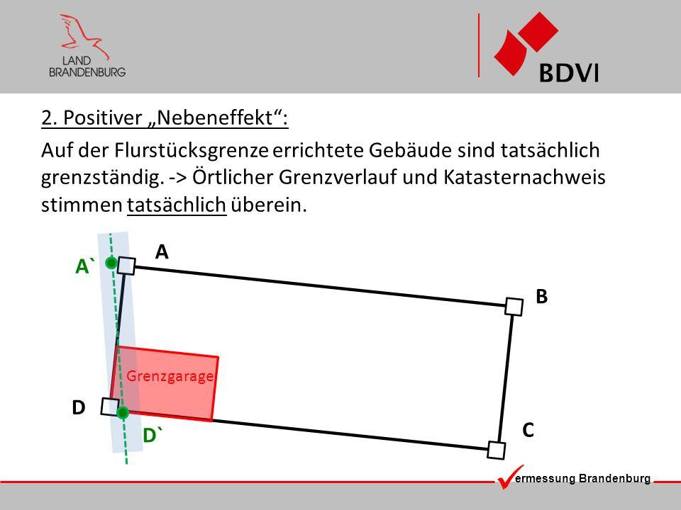"""2. Positiver """"Nebeneffekt : Auf der Flurstücksgrenze errichtete Gebäude sind tatsächlich grenzständig. -> Örtlicher Grenzverlauf und Katasternachweis stimmen tatsächlich überein."""