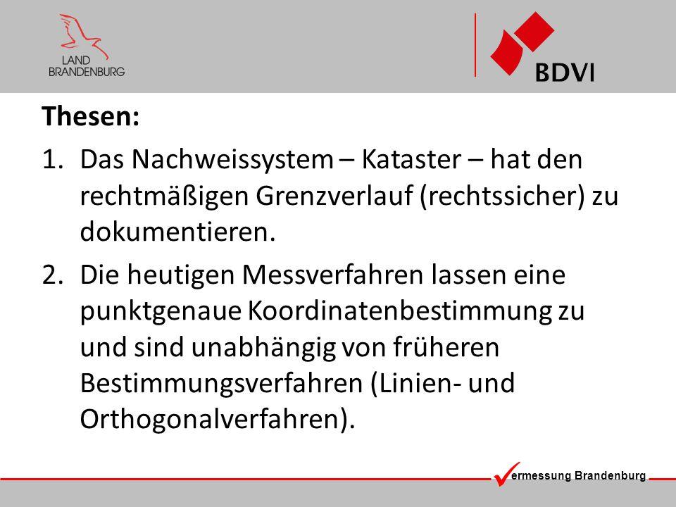 Thesen: Das Nachweissystem – Kataster – hat den rechtmäßigen Grenzverlauf (rechtssicher) zu dokumentieren.