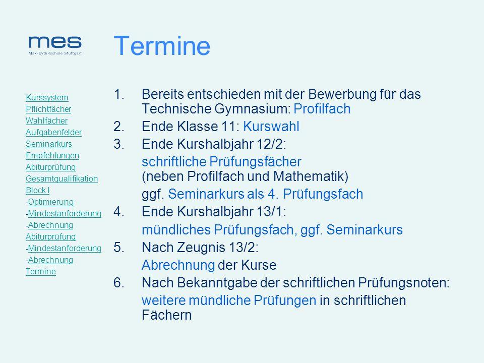 Termine Bereits entschieden mit der Bewerbung für das Technische Gymnasium: Profilfach. Ende Klasse 11: Kurswahl.