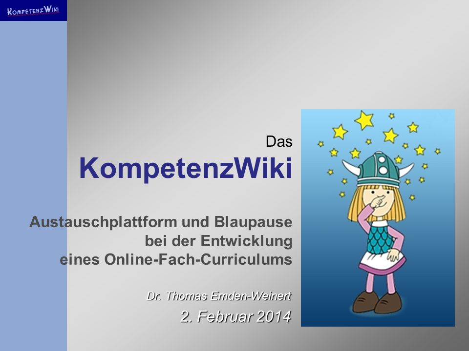 30.03.2017 Das KompetenzWiki. Austauschplattform und Blaupause bei der Entwicklung eines Online-Fach-Curriculums.