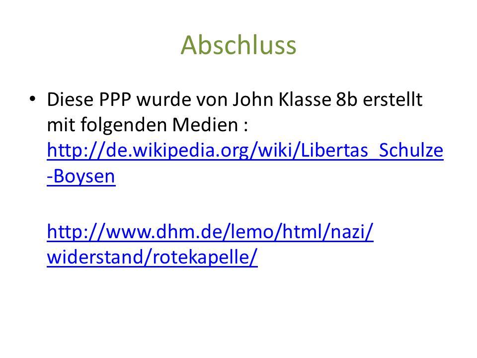 Abschluss Diese PPP wurde von John Klasse 8b erstellt mit folgenden Medien : http://de.wikipedia.org/wiki/Libertas_Schulze-Boysen.