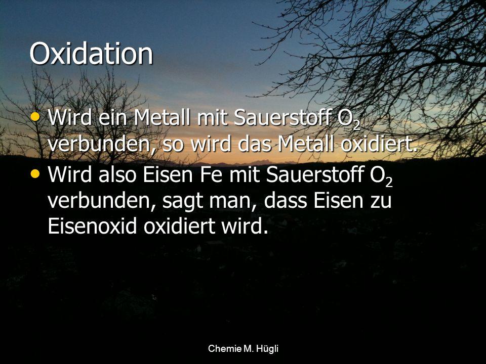 Oxidation Wird ein Metall mit Sauerstoff O2 verbunden, so wird das Metall oxidiert.