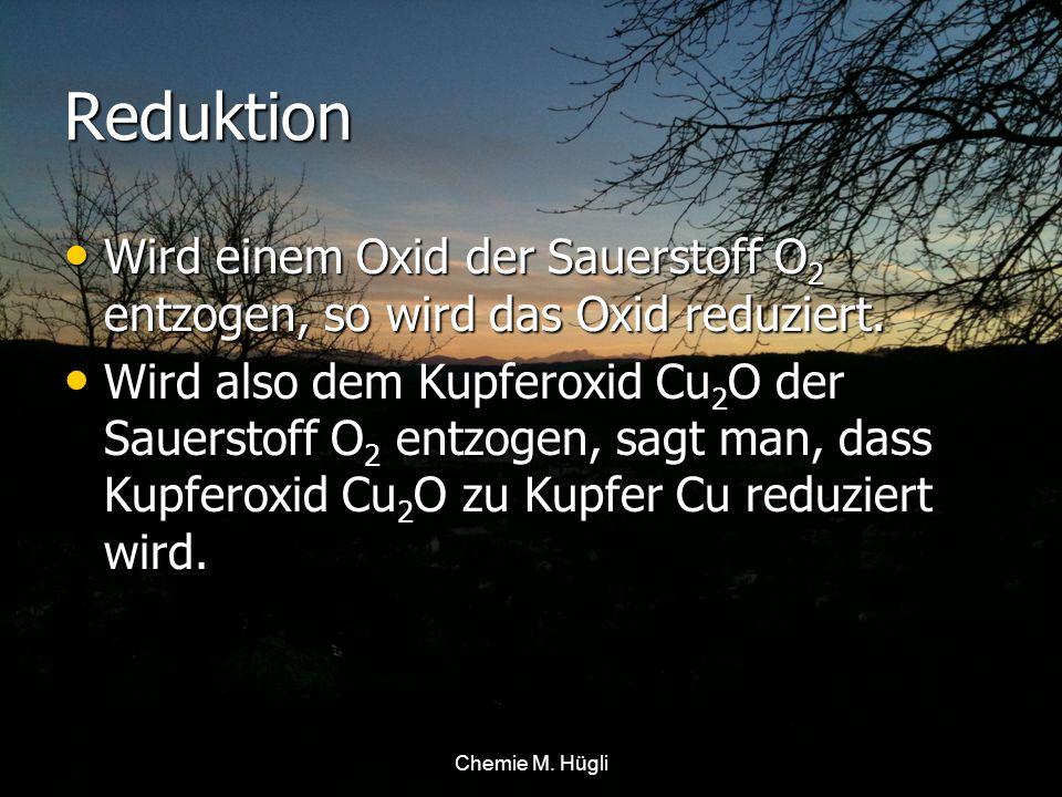 Reduktion Wird einem Oxid der Sauerstoff O2 entzogen, so wird das Oxid reduziert.