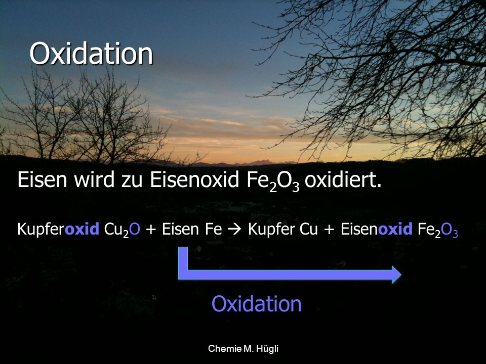 Oxidation Eisen wird zu Eisenoxid Fe2O3 oxidiert.