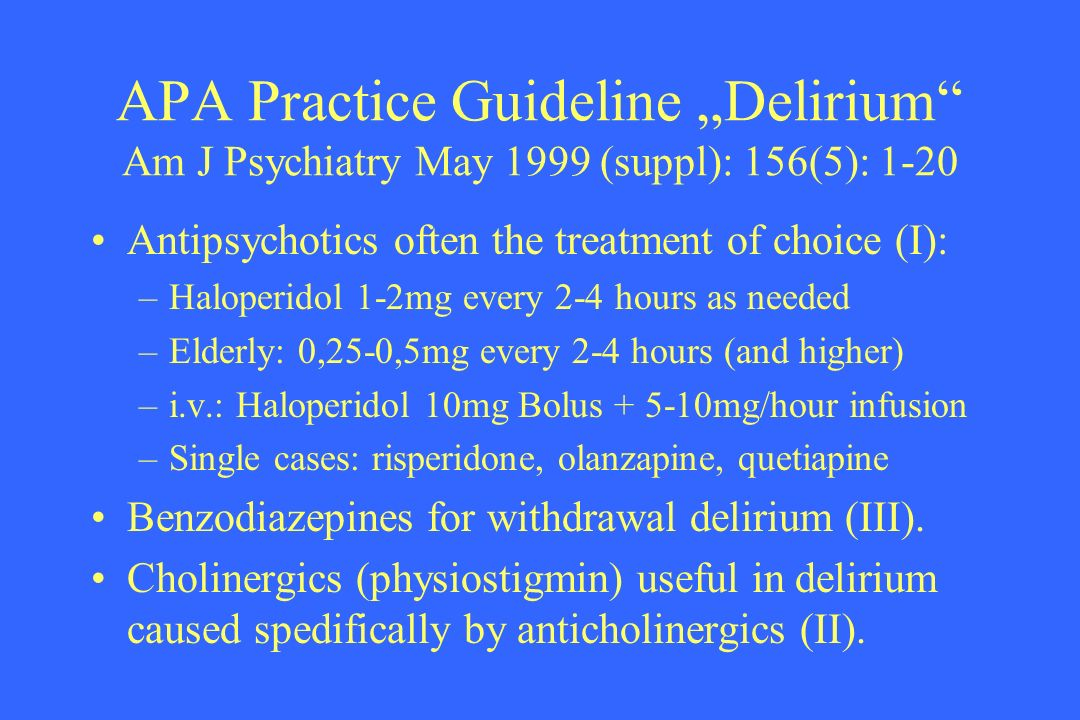 "APA Practice Guideline ""Delirium Am J Psychiatry May 1999 (suppl): 156(5): 1-20"