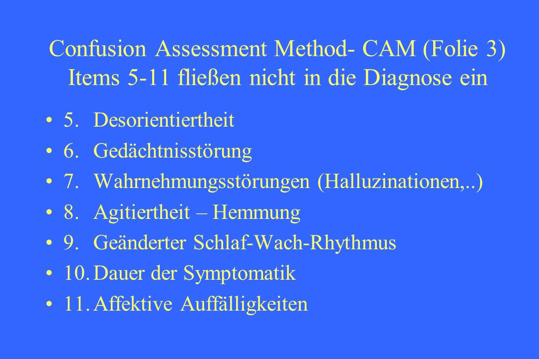 Confusion Assessment Method- CAM (Folie 3) Items 5-11 fließen nicht in die Diagnose ein