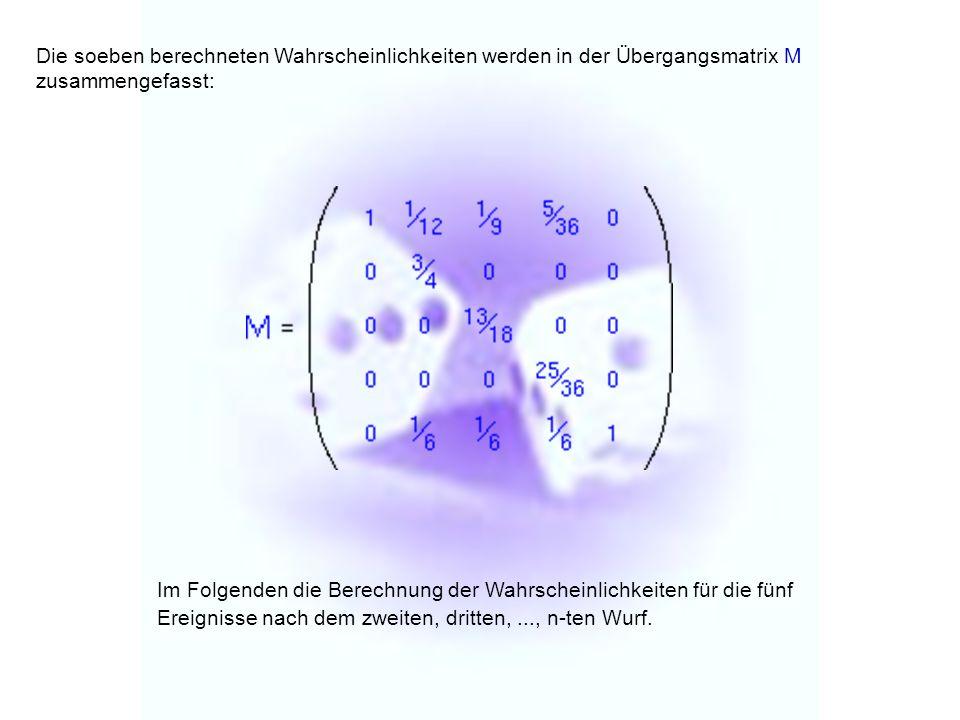 Die soeben berechneten Wahrscheinlichkeiten werden in der Übergangsmatrix M zusammengefasst: