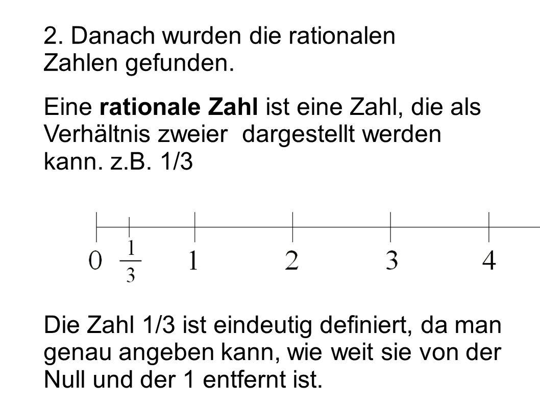2. Danach wurden die rationalen Zahlen gefunden.