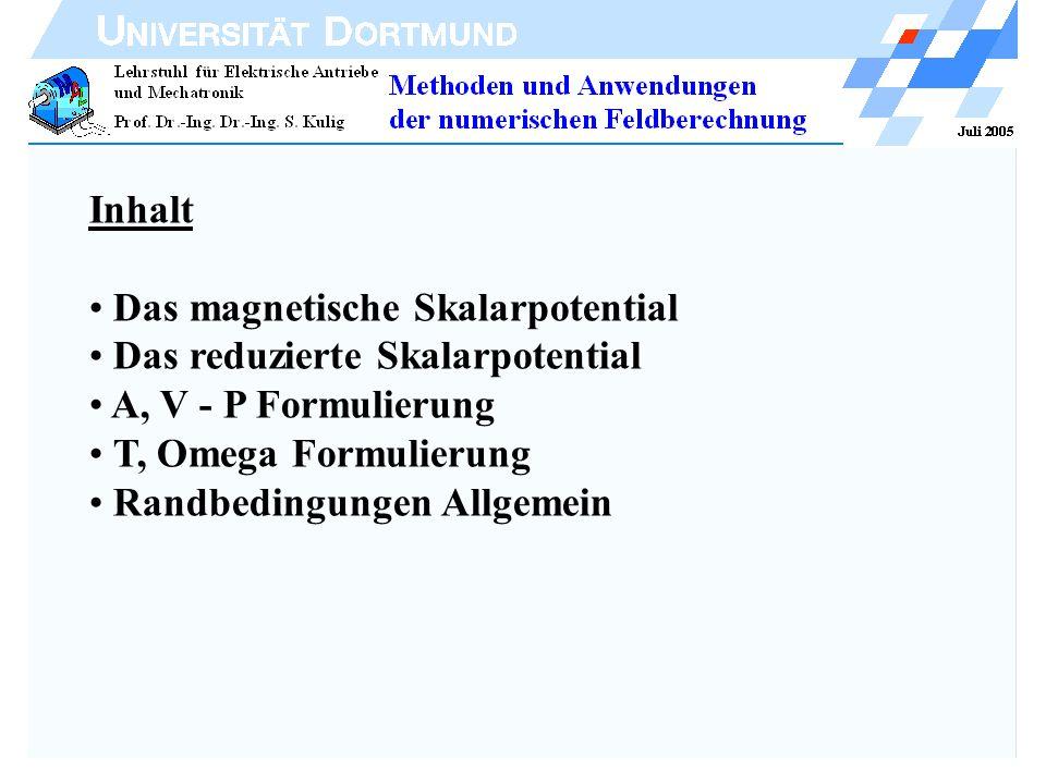 Inhalt Das magnetische Skalarpotential. Das reduzierte Skalarpotential. A, V - P Formulierung. T, Omega Formulierung.