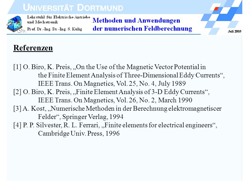 "Referenzen [1] O. Biro, K. Preis, ""On the Use of the Magnetic Vector Potential in. the Finite Element Analysis of Three-Dimensional Eddy Currents ,"
