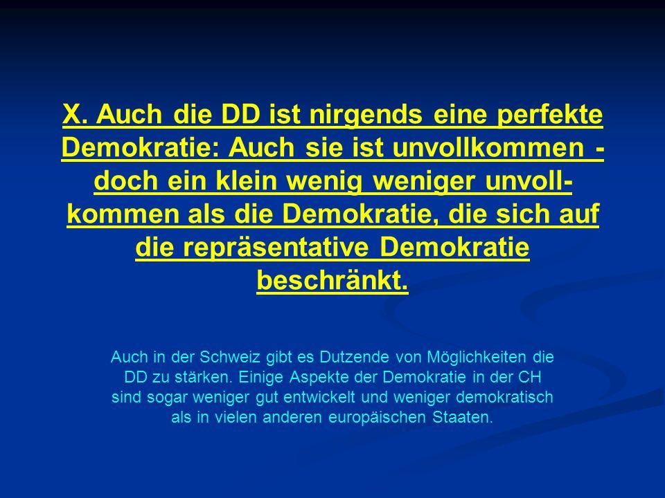 X. Auch die DD ist nirgends eine perfekte Demokratie: Auch sie ist unvollkommen - doch ein klein wenig weniger unvoll-kommen als die Demokratie, die sich auf die repräsentative Demokratie beschränkt.
