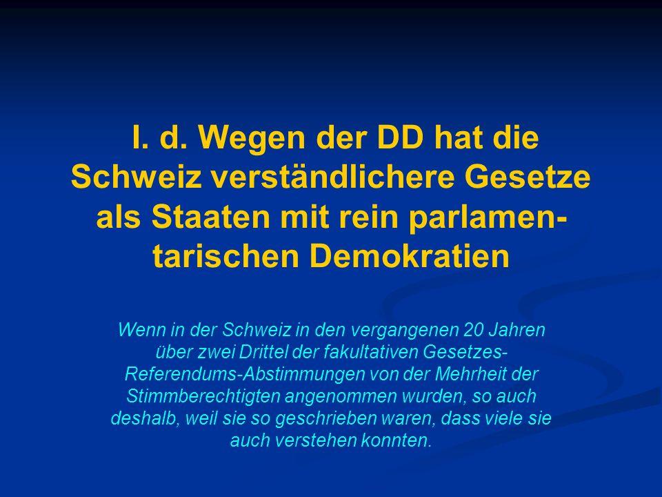 I. d. Wegen der DD hat die Schweiz verständlichere Gesetze als Staaten mit rein parlamen-tarischen Demokratien