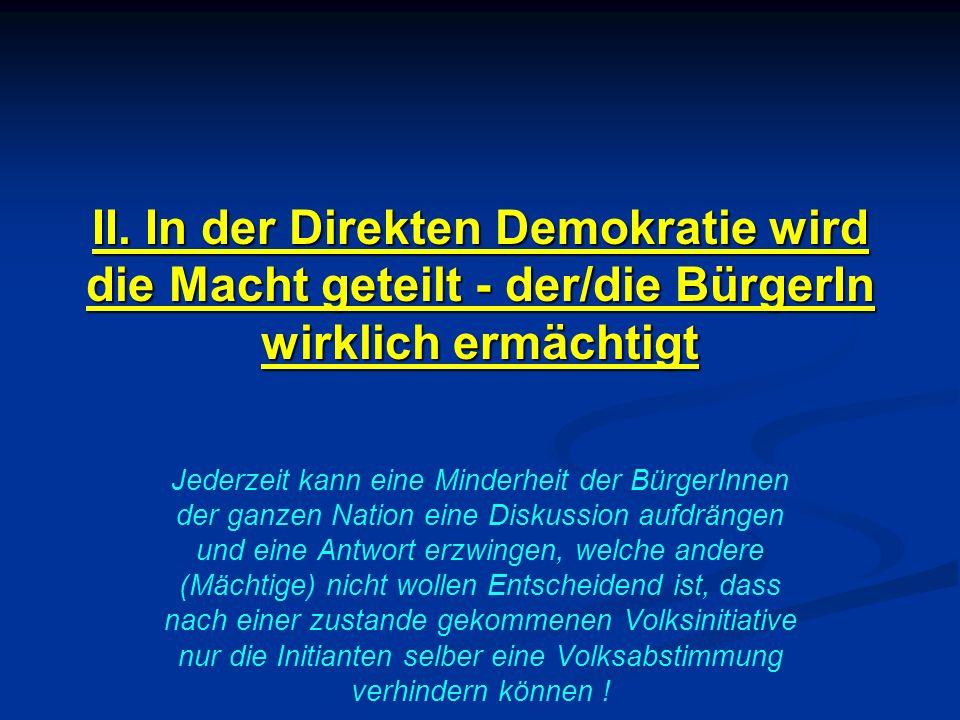 II. In der Direkten Demokratie wird die Macht geteilt - der/die BürgerIn wirklich ermächtigt