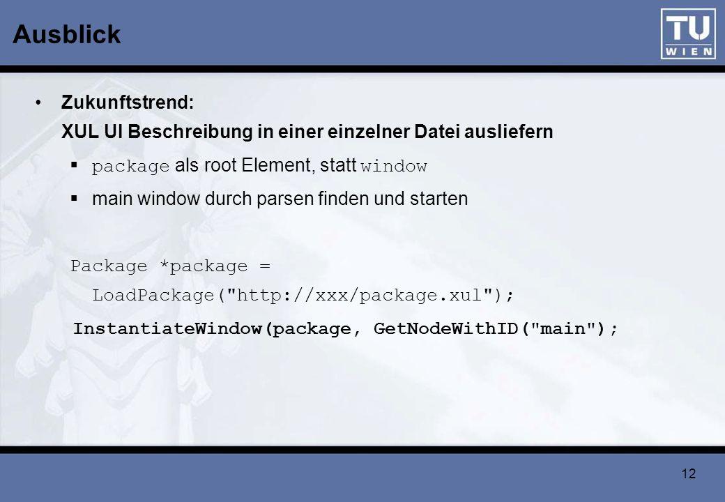 Ausblick Zukunftstrend: XUL UI Beschreibung in einer einzelner Datei ausliefern. package als root Element, statt window.