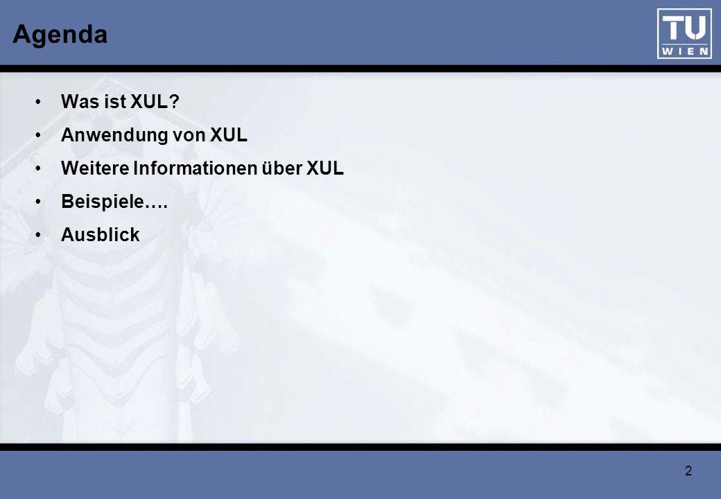 Agenda Was ist XUL Anwendung von XUL Weitere Informationen über XUL