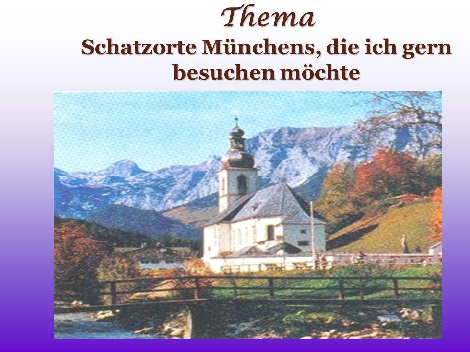 Thema Schatzorte Münchens, die ich gern besuchen möchte