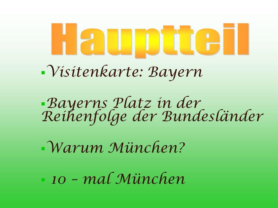 Hauptteil Visitenkarte: Bayern. Bayerns Platz in der Reihenfolge der Bundesländer. Warum München