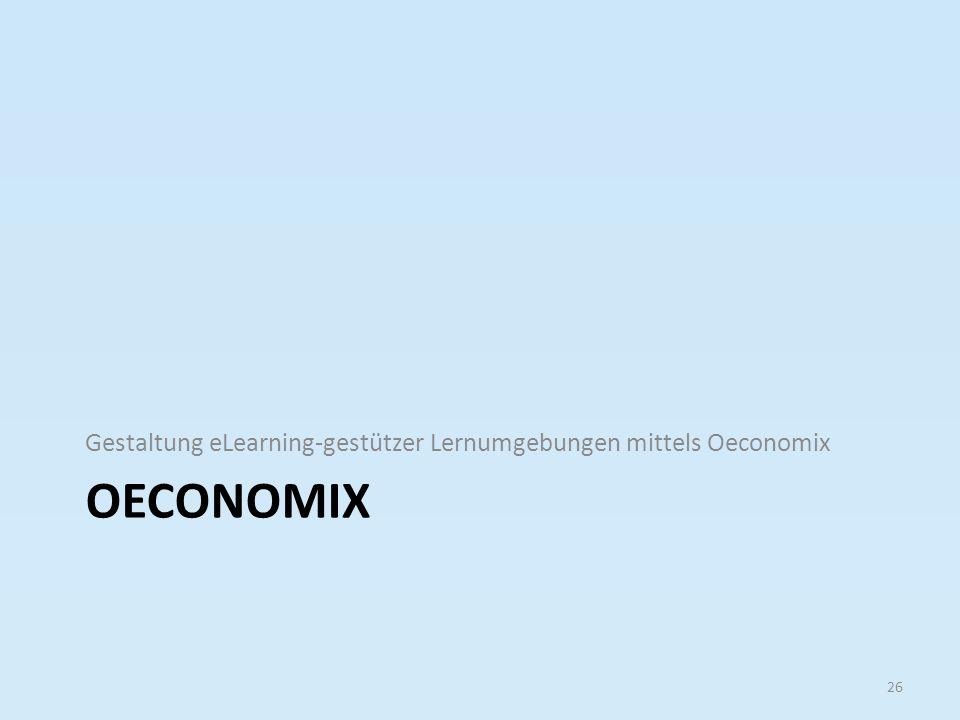 Gestaltung eLearning-gestützer Lernumgebungen mittels Oeconomix