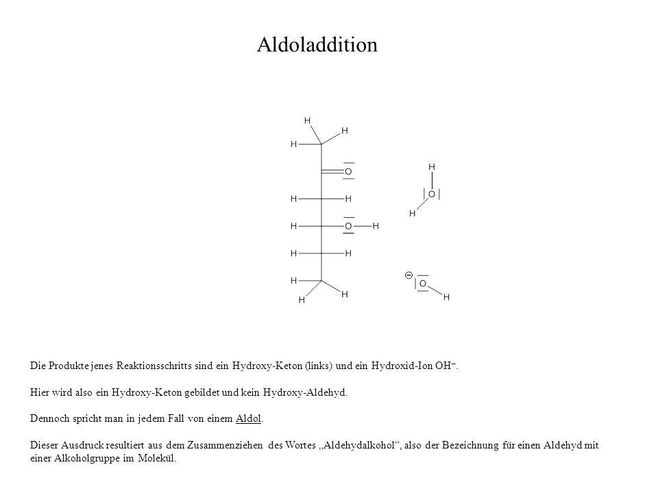 Aldoladdition Die Produkte jenes Reaktionsschritts sind ein Hydroxy-Keton (links) und ein Hydroxid-Ion OH–.