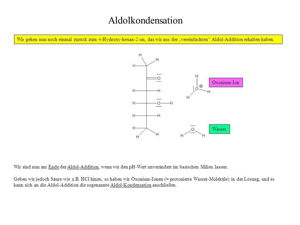 """Aldolkondensation Wir gehen nun noch einmal zurück zum 4-Hydroxy-hexan-2-on, das wir aus der """"vereinfachten Aldol-Addition erhalten haben."""