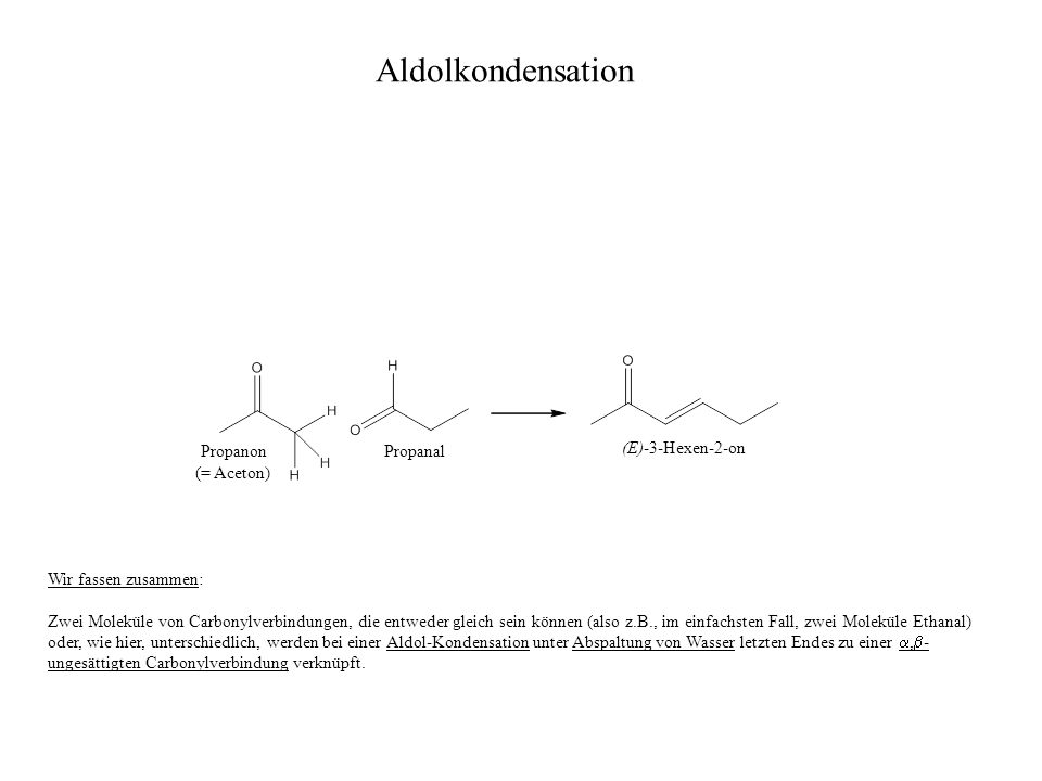 Aldolkondensation Propanon Propanal (E)-3-Hexen-2-on (= Aceton)