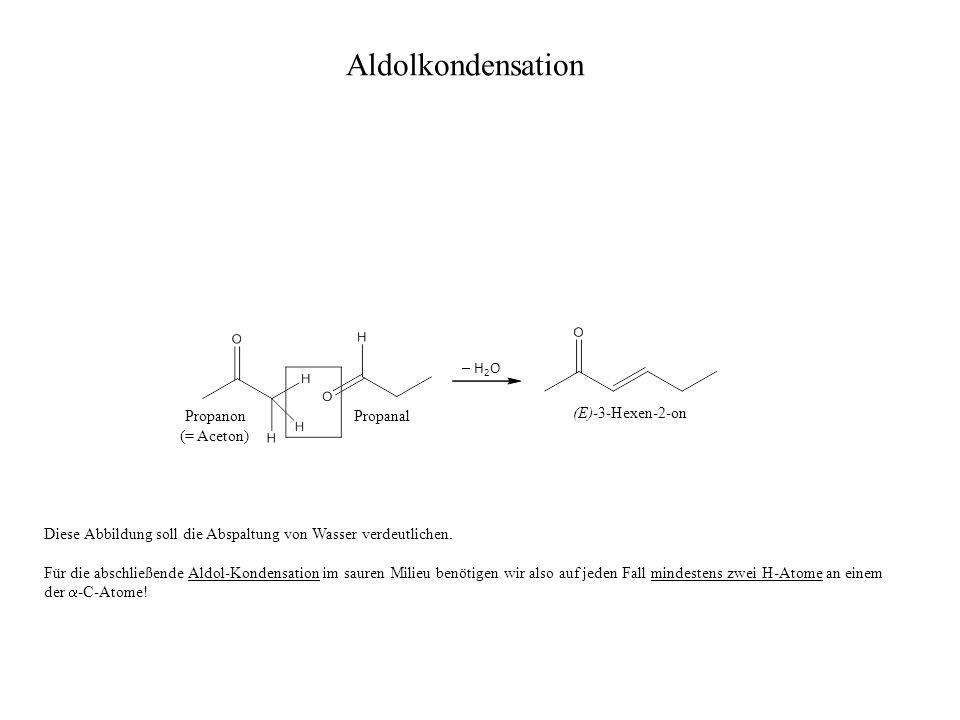Aldolkondensation Propanon Propanal – H2O (E)-3-Hexen-2-on (= Aceton)