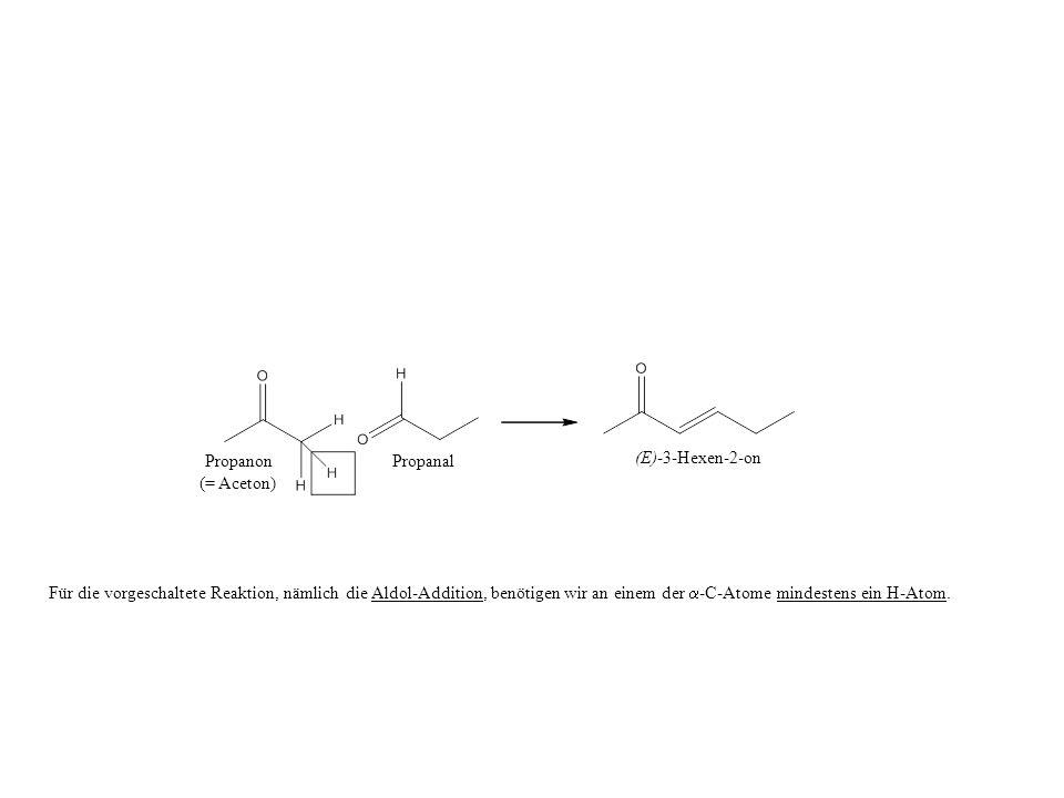 Propanon Propanal (E)-3-Hexen-2-on (= Aceton)