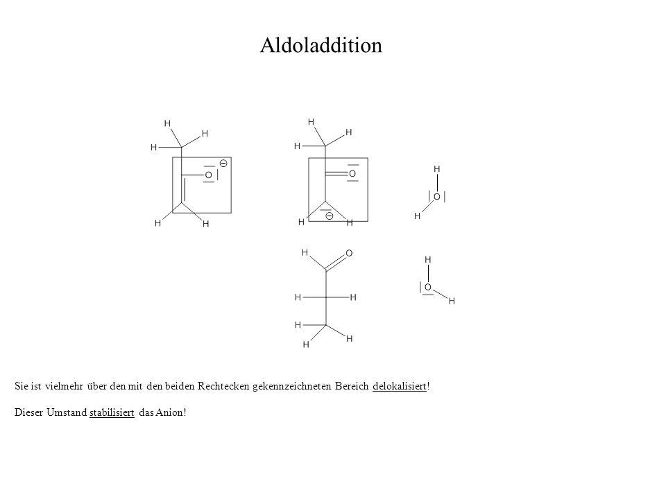 Aldoladdition Sie ist vielmehr über den mit den beiden Rechtecken gekennzeichneten Bereich delokalisiert!