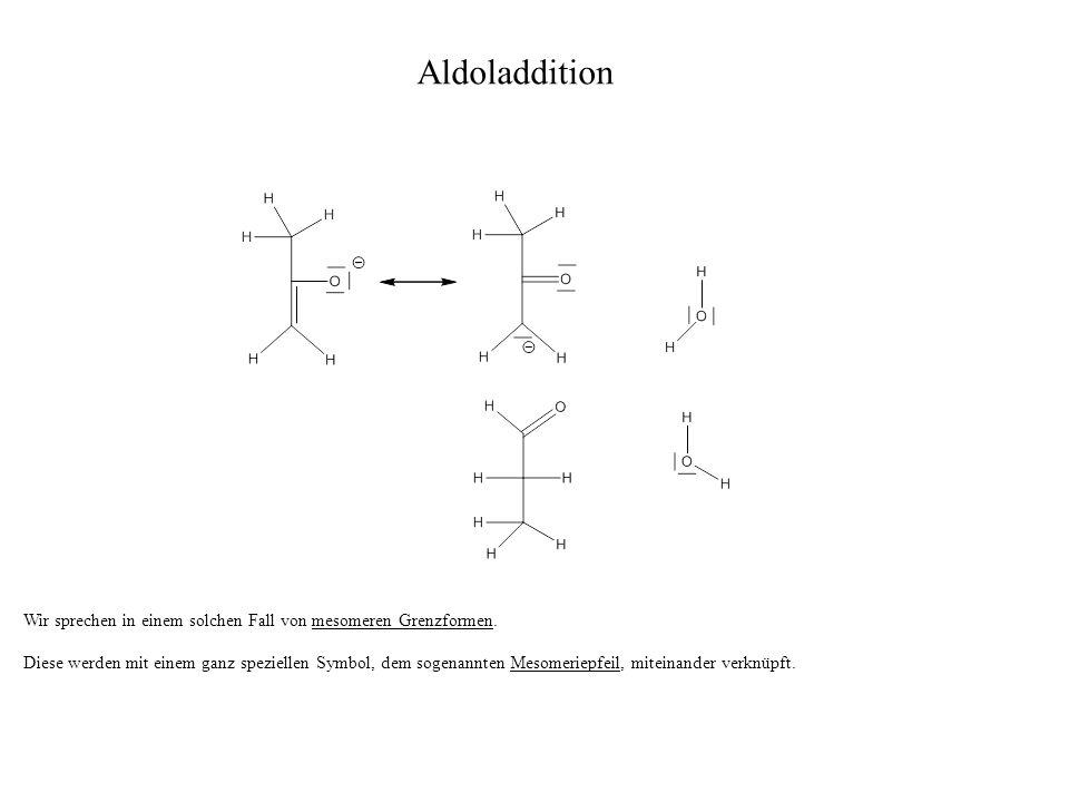 Aldoladdition Wir sprechen in einem solchen Fall von mesomeren Grenzformen.