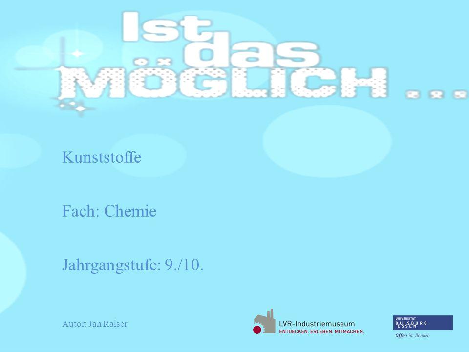 Kunststoffe Fach: Chemie Jahrgangstufe: 9./10. Autor: Jan Raiser