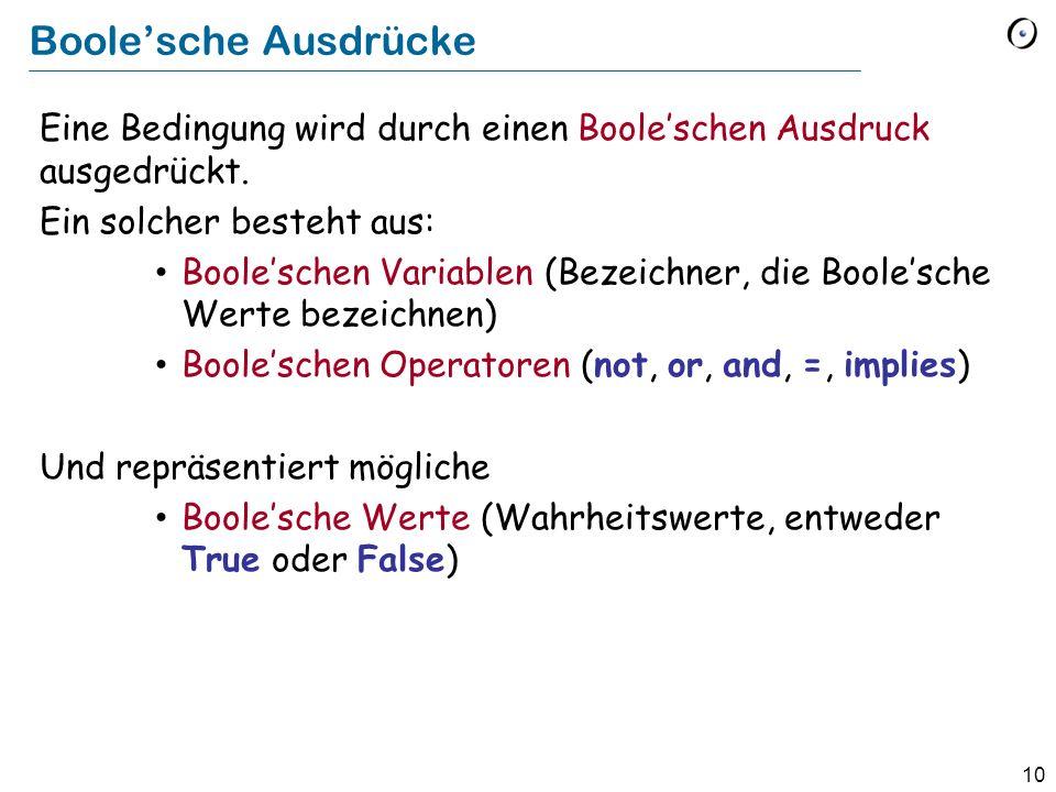 Boole'sche Ausdrücke Eine Bedingung wird durch einen Boole'schen Ausdruck ausgedrückt. Ein solcher besteht aus: