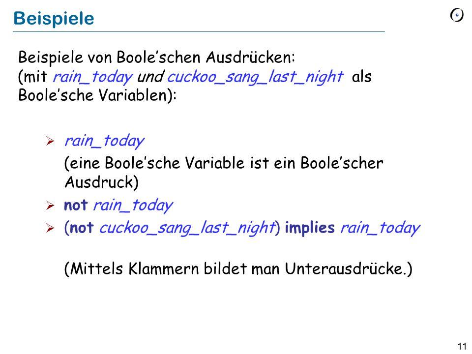 Beispiele Beispiele von Boole'schen Ausdrücken: (mit rain_today und cuckoo_sang_last_night als Boole'sche Variablen):