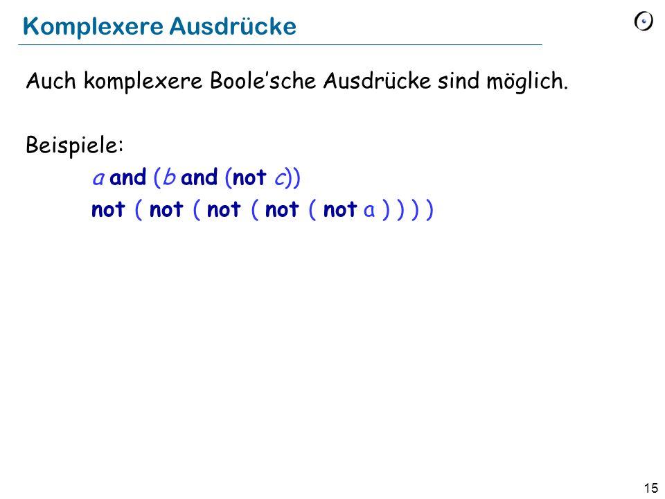 Komplexere Ausdrücke Auch komplexere Boole'sche Ausdrücke sind möglich. Beispiele: a and (b and (not c))