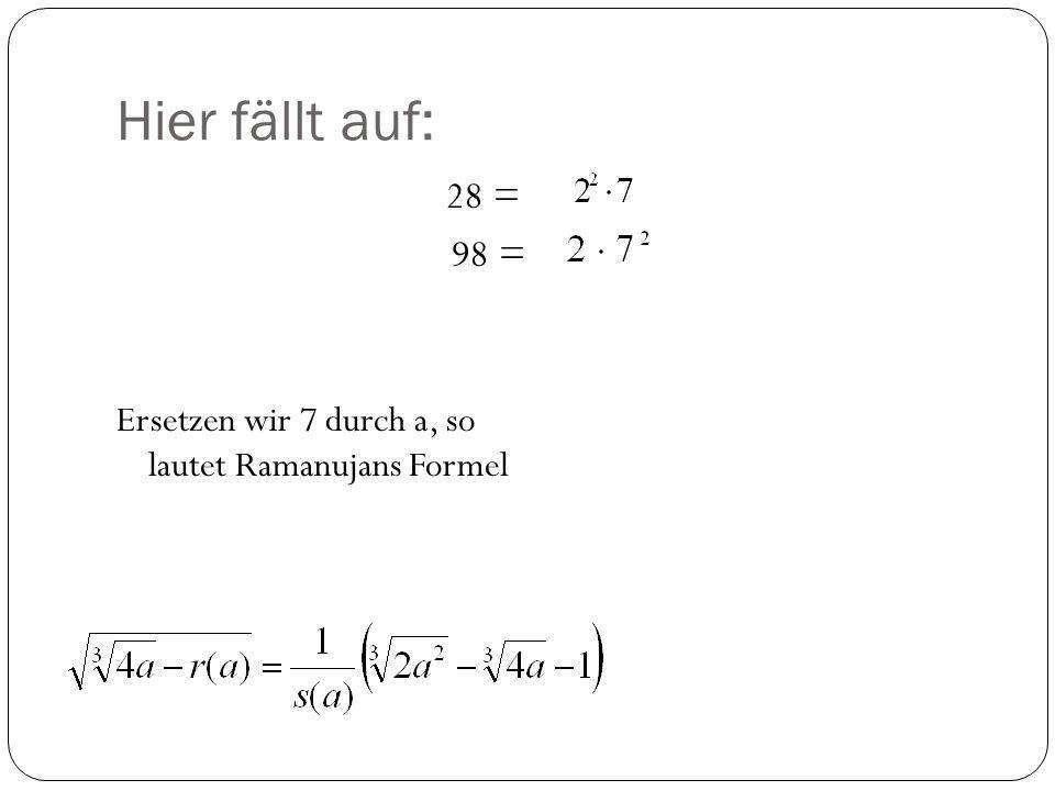 Hier fällt auf: 28 = 98 = Ersetzen wir 7 durch a, so lautet Ramanujans Formel