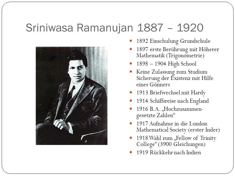 Sriniwasa Ramanujan 1887 – 1920 1892 Einschulung Grundschule