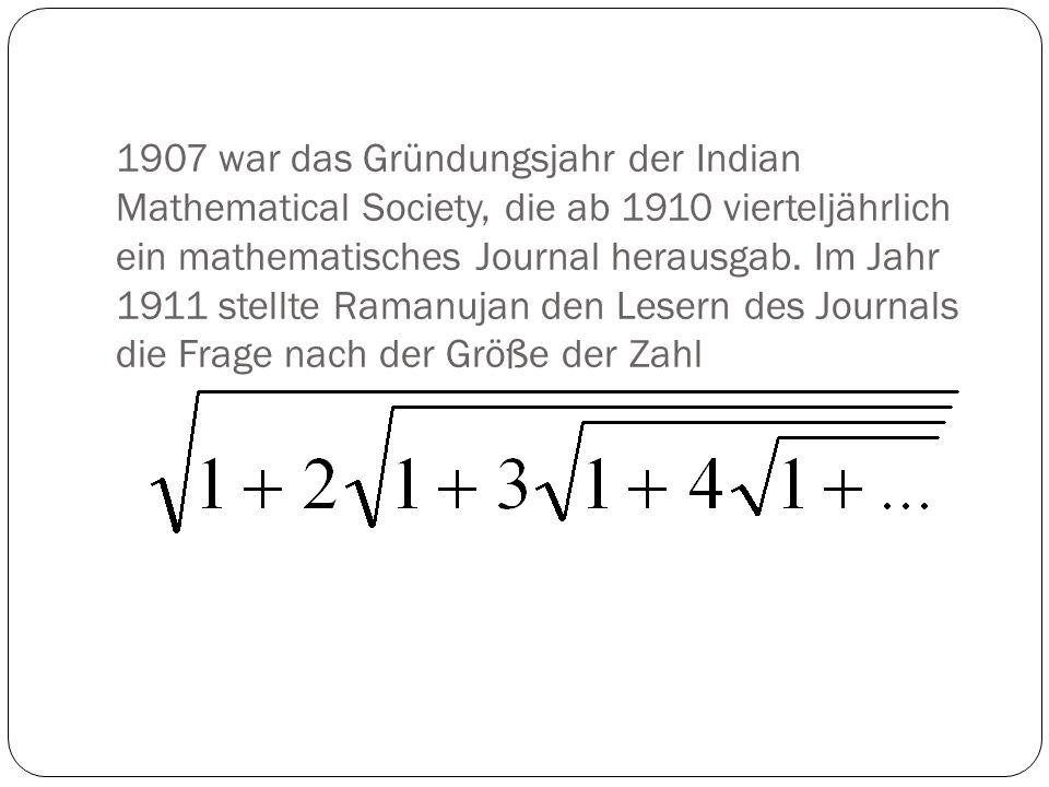 1907 war das Gründungsjahr der Indian Mathematical Society, die ab 1910 vierteljährlich ein mathematisches Journal herausgab.