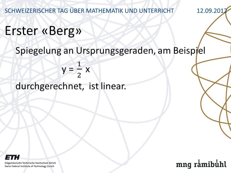 Erster «Berg» Spiegelung an Ursprungsgeraden, am Beispiel y = 1 2 x durchgerechnet, ist linear.