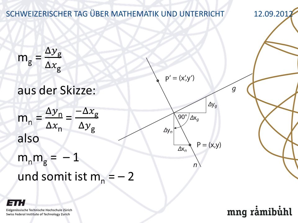 mg = Δ𝑦g Δ𝑥g aus der Skizze: mn = Δ𝑦n Δ𝑥n = −Δ𝑥g Δ𝑦g also mnmg = – 1 und somit ist mn = – 2